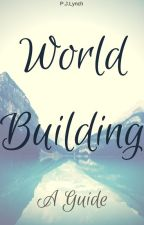 World Building: A Guide by lionobsession