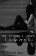The Things I Swore I'd Never Do by gracekay