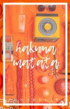 Hakuna Matata | a book of randoms by Ann-a-belle