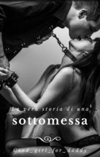 La vera storia di una sottomessa [SOSPESA] by Good_girl_for_daddy