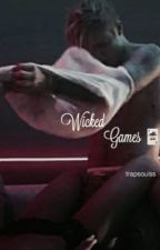 Wicked Games || Book 2 || by trapsoulss