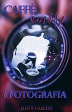 Caffè, amore e fotografia (Completa) by AbigailDyan