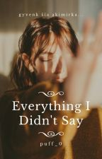 Everything I Didn't Say by puff_0