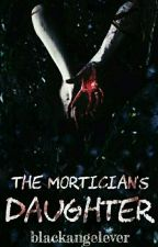The Mortician's Daughter    A.I by blackangelever