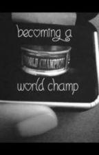 Becoming A World Champ by juliagoolia118