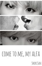 come to me, my alfa! »yoonmin one-shot« by Shori-ssi