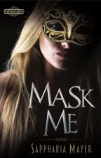 Mask Me  (An Empyrean Novel) by SapphariaMayer