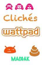 Clichés Wattpad by MACGAK