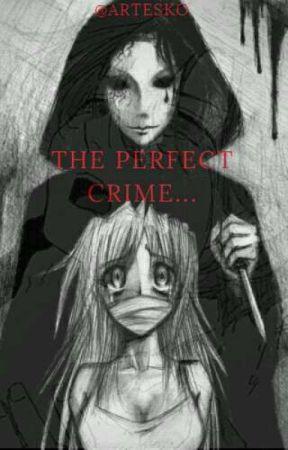 The perfect crime..... by NovelUkiyo