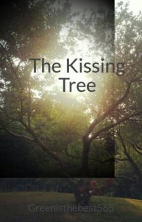 The Kissing Tree by Greenisthebest565
