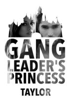Gang Leader's Princess by _queentaylor_