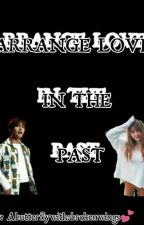 Arrange Love In The Past by Nicole_2k14