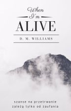 When I'm alive by D_M_Williams