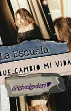 La Escuela Que Cambió Mi Vida 1&2 by CatalinaAguilarSolis
