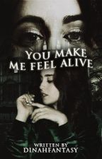 You Make Me Feel Alive by dinahfantasy
