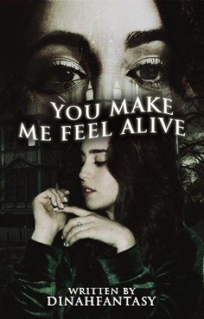 You Make Me Feel Alive  by dinahfantasy