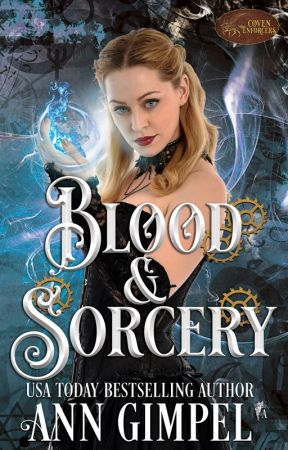 Blood and Sorcery, Coven Enforcers Book Two by AnnGimpel