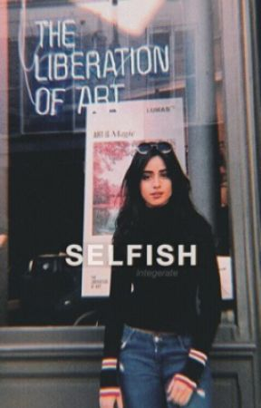 selfish  by nickspitonme