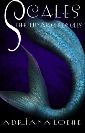 Scales - A Lunar Chronicles Retelling of The Little Mermaid by AdrianaLay123