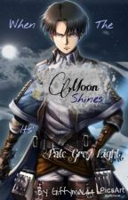 When The Moon Shines Its' Pale Grey (Levi Fanfiction~Attack on Titan) by AddictWithAPen0904
