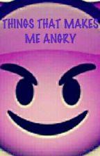Things That Make Me Angry by Grandpa_Suga_Bts