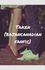 Taken (bajancanadian fanfic) by missmcwriter