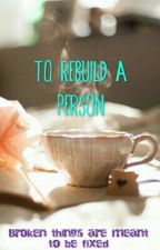 [ON HOLD] To Rebuild A Person (Avengers, Demigod, X-Men Fan Fiction) by WriteReadDanceLove