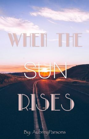 When the Sun Rises | Coming Soon by AubreyParsons
