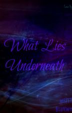 What Lies Underneath by BlueWonder459