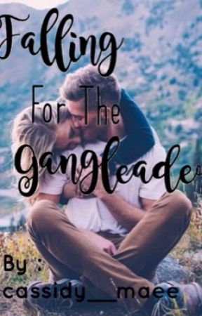 Falling for the Gangleader by cassidy__maee