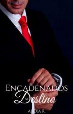 Encadenados Al Destino ( EN EDICIÓN)  by Adamessphia
