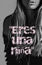 """""""Eres una niña"""" by Sentimental1998"""