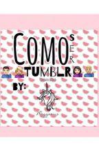 //COMO SER TUMBLR\\ by Megganiux