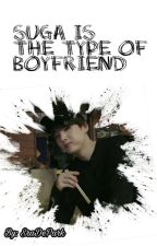 Suga Is The Type of Boyfriend by SraDePark