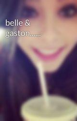 belle & gaston...... by Emily_Jessica_Blunt