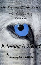 Book Two: Winning A Heart by SoaringSpirit