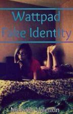 Wattpad Fake Identity by WaitingxForxHim