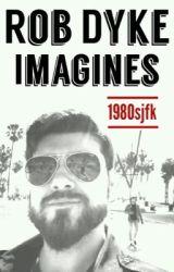 Rob Dyke Oneshots/Imagines by 1980sjfk