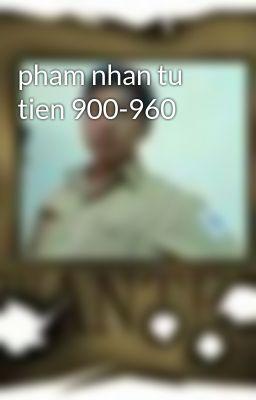 pham nhan tu tien 900-960