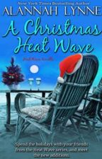 A Christmas Heat Wave by AlannahLynne