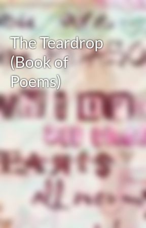 The Teardrop (Book of Poems)  by guitargirl247