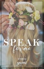 Speak for Me (Completed) by sexylove_naya