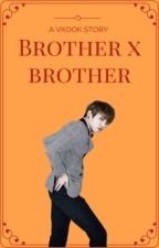 Brother x brother ♣Vkook♣ by Azuleea
