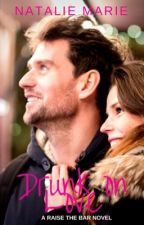 Drunk on Love by natmarieauthor