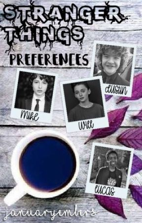 Prefrences💕Stranger Things💕Requests {OPEN} by -januaryembers