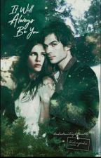 It Will Always Be You [tvd x delena] by tvdxtwilightxoth