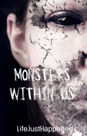 Monsters Within Us by LifeJustHappened