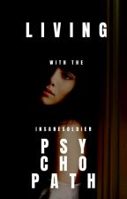 Living With The Psychopath by InsaneSoldier