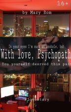 С любовью, Психопат [16+] by Bon-Bon3