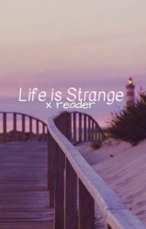 Life is strange X Reader (slow updates) by MangoJangoJuice